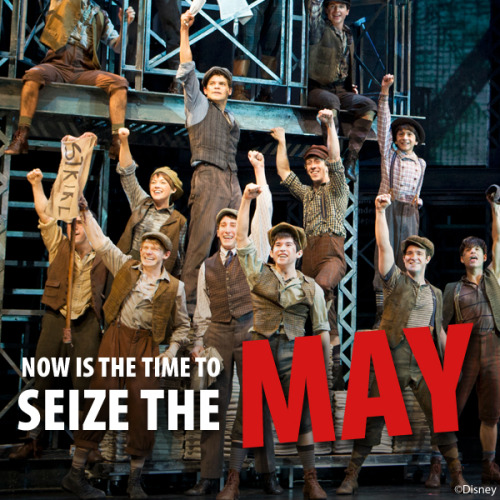 newsiesthemusical:  Now is the time to seize the day MAY!