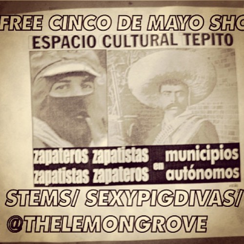 Free cinco de mayo show! 10pm STEMS/ sexypigdivas! (at Lemon Grove)
