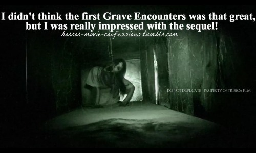 """I didn't think the first grave encounters was that great, but I was really impressed with the sequel!"""