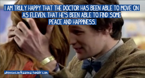 I am truly happy that the Doctor has been able to move on as Eleven, that he's been able to find some peace and happiness. But I believe in quiet moments, when he's alone his thoughts drift to Rose, and he wonders, like the rest of us, how she's coping in the alternate universe with John Smith.
