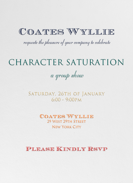 Our neighbors on West 29th, the Coates Wyllie gallery, are hosting an opening party for their latest show, Character Saturation, which includes a few friends. If you're in the neighborhood check it out — let them know you're coming here.