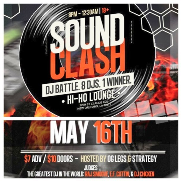 TOMORROW NIGHT!!!  #theSoundClash #DJBattle. The Hi Ho Lounge 2239 St. Claude Ave. 8 DJ head to head. Judged by: Ef Cuttin, Raj Smoove, & DJ Chicken. Hosted by: OG Legs & Strategy. $10.