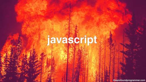 Javascript: Turning once beautiful forests into hellacious infernos of death, destruction, and broken dreams