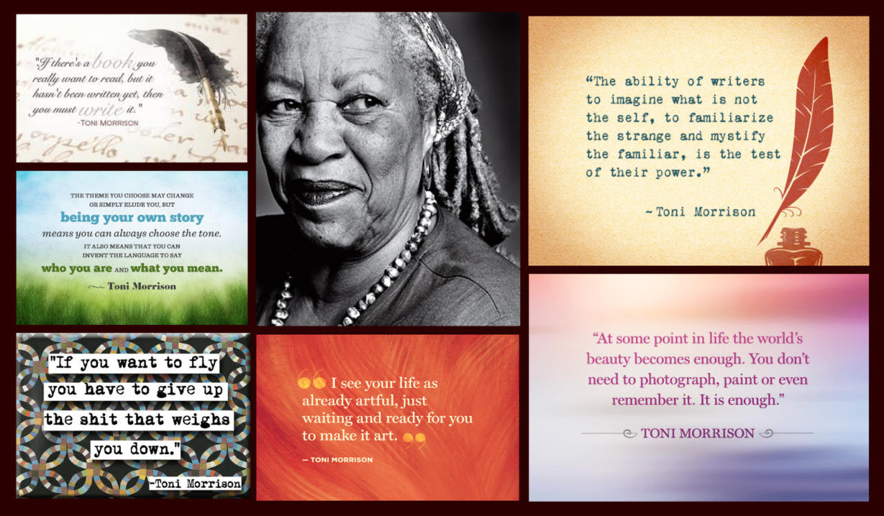 "booklikes:  See collage made of quotes that we love by Toni Morrison :-) ""If there's a book that you want to read but it hasn't been written yet, then you must write it"". And so she did! Happy birthday Toni Morrison!"