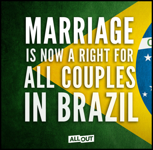 dreammaker-heartbreaker:  alloutorg:  BREAKING: Brazil's National Council of Justice just ruled that ALL couples have the right to marry.  It's a beautiful day for Brazil - no one should have to face discrimation because of who they are or who they love. Spread the word!  yup, so proud of our country!