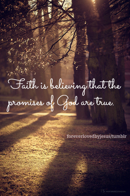 Believe that God is always good and faithful with His promises.
