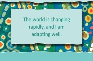 The world is changing rapidly, and I am adapting well.~ Louise L. Hay