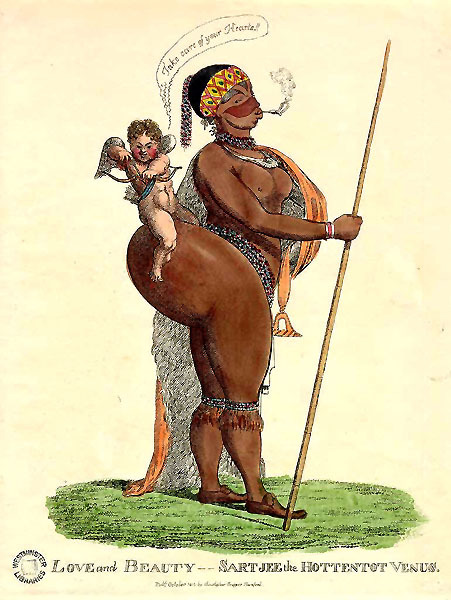 "Sarah or Sartjie Baartman was a Khoisan woman who was enslaved and shipped from South Africa to Europe for exhibition. She was promoted as the ""Hottentot Venus,"" depicted as having savagely sexual features. Advertisers made much of her elongated labia, which they advertised as the ""Hottentot curtain."" After her death, her genitals were removed from her body and preserved in a jar to be goggled.The truth is that labial stretching was and remains a common cultural practice among peoples of sub-Saharan Africa. In youth, girls undergo years of such stretching, by their hand or by the hands of sisters or female friends, because having long labia is a beauty standard, believed to enhance sexual pleasure for future husbands, to increase the girls' beauty, and to make them more marriageable.Europeans viewed this practice, when they became aware of it, as ""savage"" and deforming. Today, American and European women are getting surgery to embody the opposite ideal: tiny labia.  Western girls worry that their labia are too big, and render their bodies ugly.All of which goes to show that genital modification is a widespread practice with a very long and varied history—and that cultures treat their body modifications as normal, necessary, and beautifying, but those of Others as abnormal and disfiguring.I think of this every time I hear somebody exclaim in horror over the idea of genital surgery for trans people, or assert the ""necessity"" of surgically altering the genitals of intersex infants."