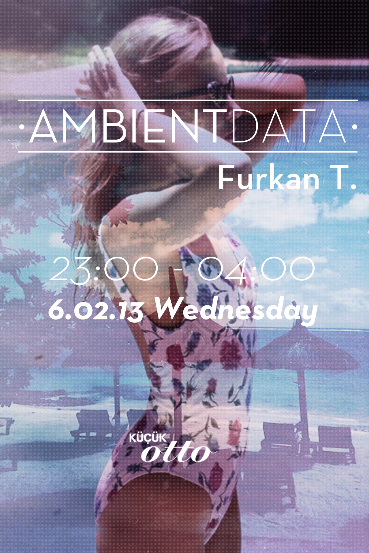 ambientdata:  AmbientData - Furkan T. 6 February 2013 - Wednesday23:00 - 04:00 @ K. Otto http://on.fb.me/Upa46n
