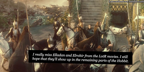 lotrconfessions:   I really miss Elladan and Elrohir from the LotR movies. I still hope that they'll show up in the remaining parts of the Hobbit.