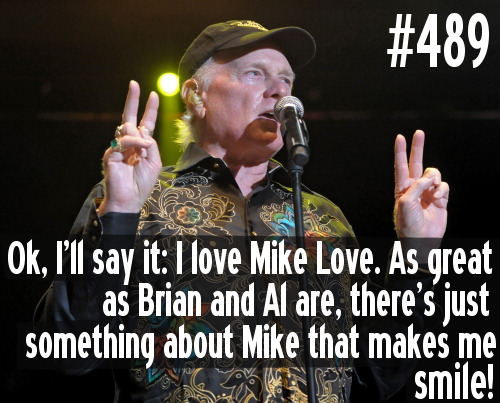 Confession #489.  Ok, I'll say it: I love Mike Love. As great as Brian and Al are, there's just something about Mike that makes me smile.