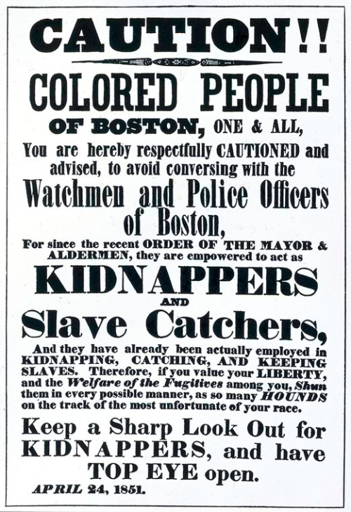 knowledgeequalsblackpower:  auntada:  An 1851 poster warning blacks Bostonians about kidnappers and slave catchers. The poster was created in response to the Fugitive Slave Law of 1850. Schomburg Center for Research in Black Culture, Photographs and Prints Division  Fuck the Police.   Word.