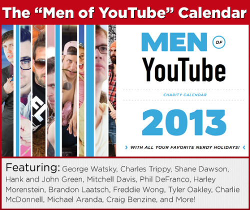 If you missed out on snagging one of the Men of Youtube calendars during the Project for Awesome, now's your chance to pick one up! You can preorder from DFTBA Records, and all the proceeds will still go directly to the Foundation to Decrease Worldsuck. Huzzah!