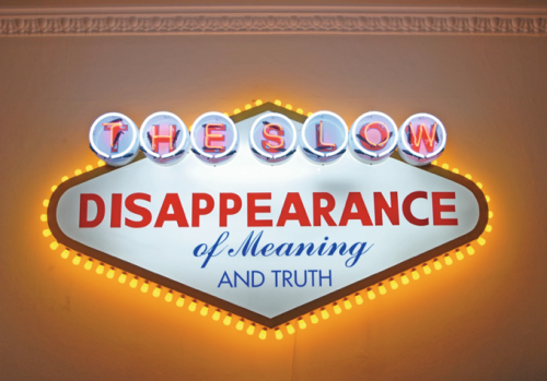 The slow disappearance of meaning and truth