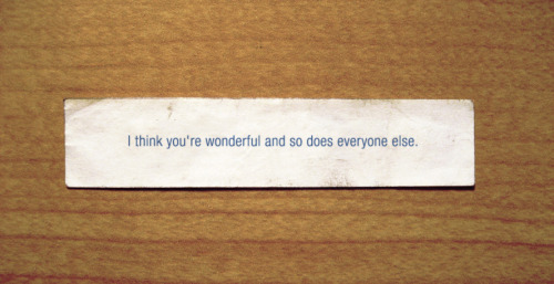 nevver:  Fortune cookie  I think you're wonderful and so does everyone else.