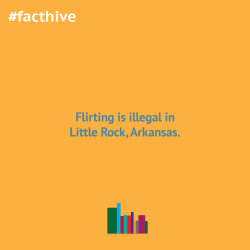 Flirting is illegal in Little Rock, Arkansas.