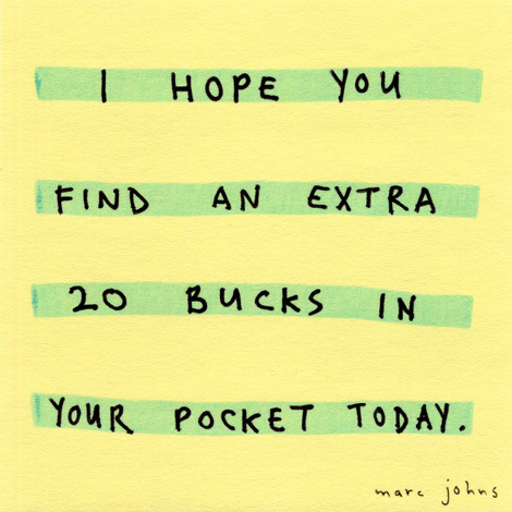 nevver:  I hope you find an extra 20 bucks in your pocket today