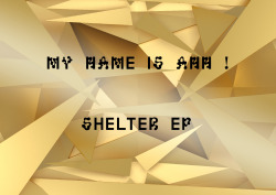 "My Name Is Ann: Shelter EP Posters and invitations for release party of SHELTER EP at Palác Akropolis/Prague on 19th of April. listen here ""Enygmathic Synth - 8bit Indie"" read here"