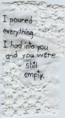 "allswellthatends:  ""I poured everything I had into you, and you were still empty."" by Iviva Olenick"