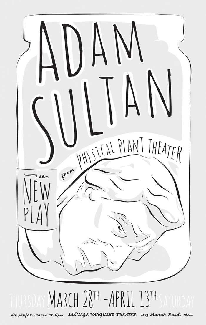 This play could be your life. Adam Sultan is a new play slated to open in Austin, TX this March. Adam is also a real person. The play imagines his life some 40 years in the future, weaving together real people from Austin's theater community with imaginary stories from the decades to come.