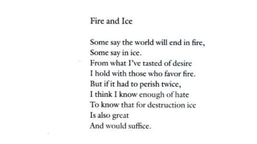 "aseaofquotes:  Robert Frost, ""Fire and Ice"""