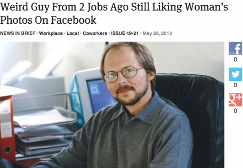 theonion:   Weird Guy From 2 Jobs Ago Still Liking Woman's Photos On Facebook: Full Report