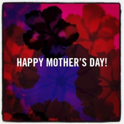 Happy Mothers' Day to all the moms out there!