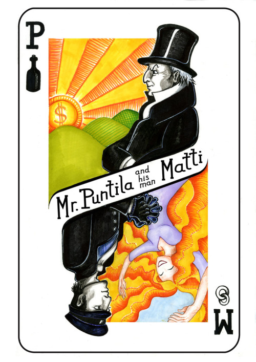 Mr. Puntila and his man Matti The most fun image I have done in uni. A theatre poster commission from the Coventry Belgrade Theatre team. Sadly, it didn't win the competition to turn it into the official poster plastered around the city, but it did reach the final 3 :) Check out the deck of cards I made inspired by this poster: http://aroguegallery.tumblr.com/post/25777556971/mr-puntila-and-his-man-matti-card-deck-this-is Image: markers, black gel ink pens, fineliners Text: Illustrator Touch-up: Photoshop