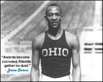 """Awards become corroded, friends gather no dust."" - Jesse Owens"