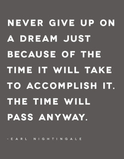 onlycoolstuff:  Never give up    -Earl Nightingale
