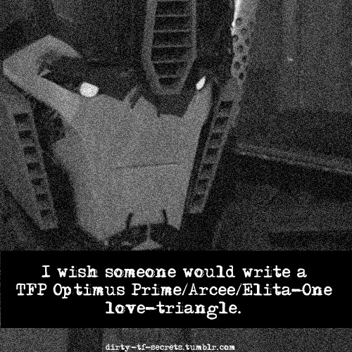 """I wish someone would write a TFP Optimus Prime/Arcee/Elita-One love-triangle."""