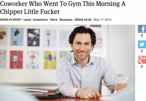 theonion:  Coworker Who Went To Gym This Morning A Chipper Little Fucker: Full Report
