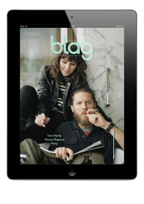 BLAG Magazine App for iPad Now available on the App Store https://itunes.apple.com/gb/app/blag-magazine-app/id430854124?mt=8&ls=1 Deluxe, heavy duty, designer and features the never-seen-before film of Tom Hardy and Noomi Rapace interviewing each other in the bath via the infamous BLAG game.