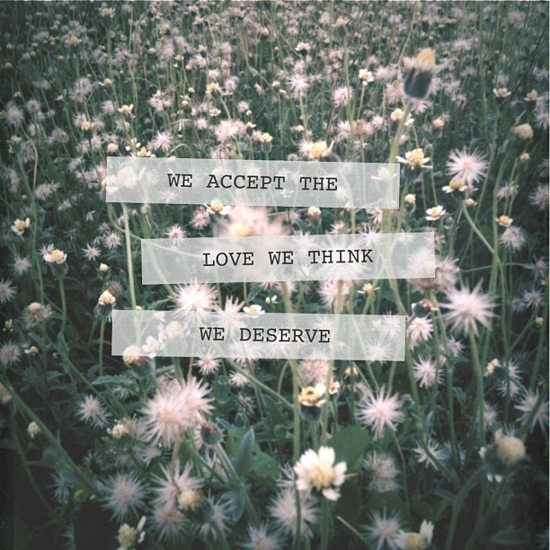 280413 | we accept the love we think we deserve #photography #quote