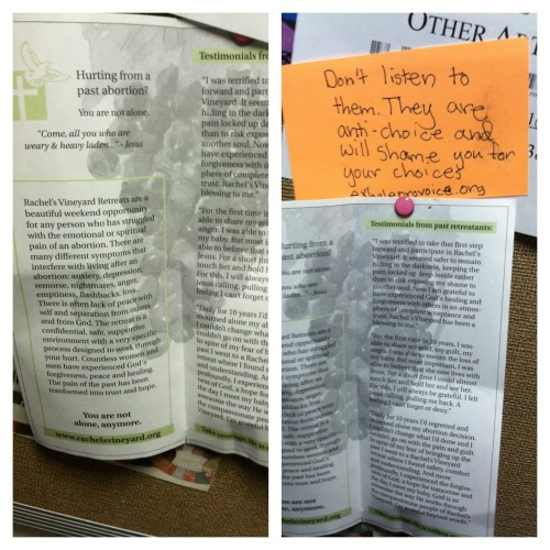 Just saw this pamphlet for Rachel's Voice on the women's studies board at school. Rachel's choice is an organization that claims to help women who feel guilty, sad, etc after an abortion, when in reality they just offer more shame and are connected to other anti choice organizations. So of course I had to leave a post it.
