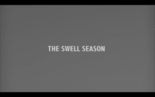 The Swell Season (dir's.: Nick August-Perna, Chris Dapkins & Carlo Mirabella-Davis, 2011)