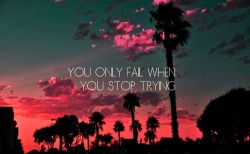 You only fail when you stop trying. In other words, be stubborn & resilient. Stay positive & be open-minded. It ain't over 'til it's over.