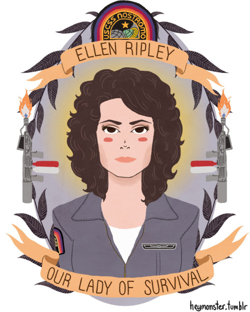 heymonster:   Ellen Ripley, Our Lady of Survival. When the odds aren't in our favor and the cards are stacked against us give us the strength to fight for our lives, face our fears and survive.