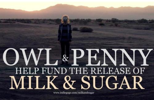 In other news, we're almost halfway to funding the new Owl & Penny album Milk & Sugar! Donate on IndieGoGo to pre-order the vinyl or get one of the other awesome rewards available.