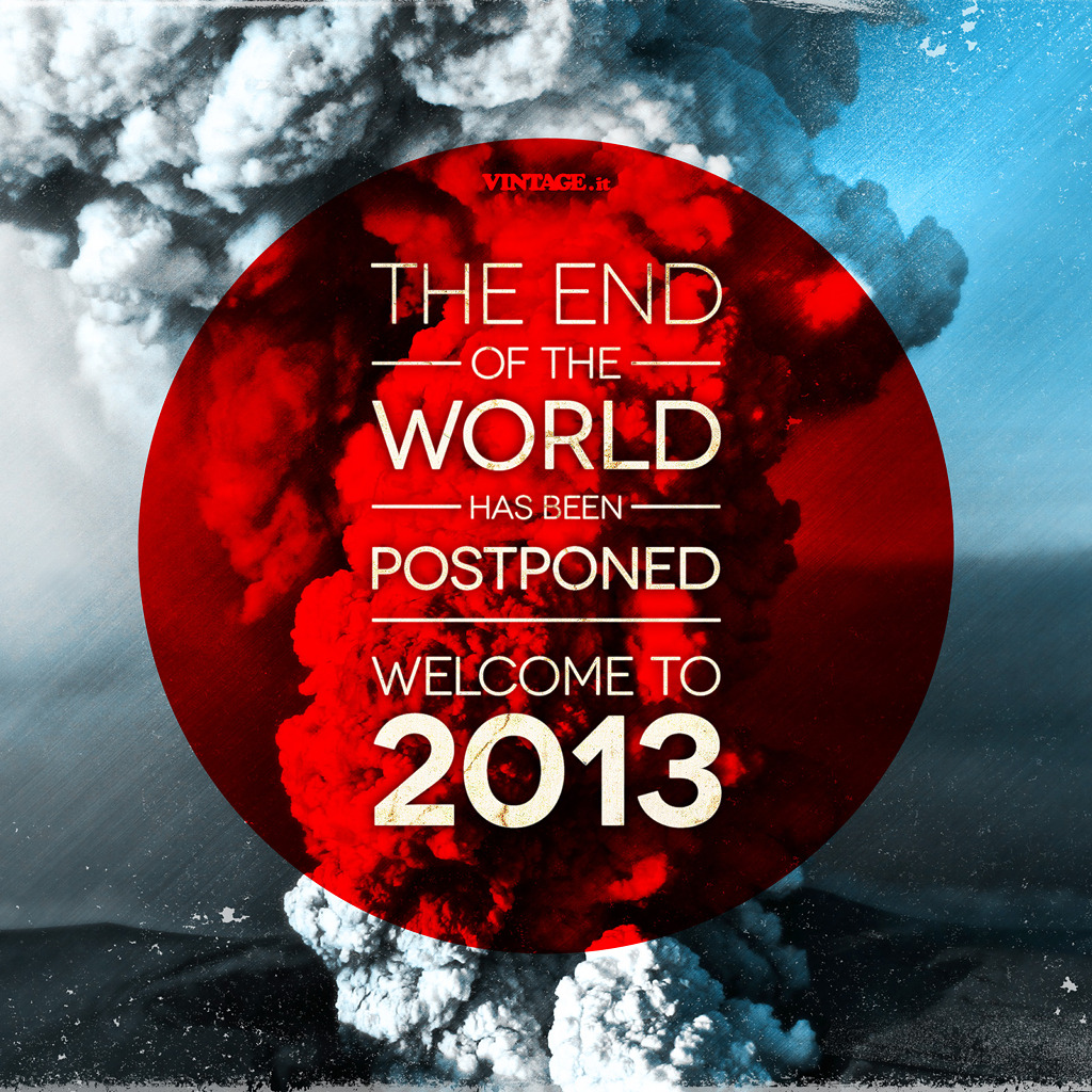 betype: The end of the world has been postponed. Welcome to 2013 Submitted by vintageitalia