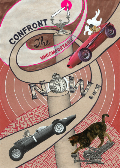 Confront the Uncomfortable NOW!: collage and drawing