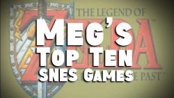 Meg's Top Ten SNES Games EVER! http://bit.ly/13Fe9S0