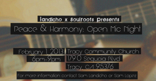 jamswellzumel:  Landichos x Soulroots presents: Peace & Harmony Open Mic night TRACY, CA I'll be out there with the Landichos & Soulroots fam throwing an open mic at the Tracy Community Church. Come through & vibe with us, even perform too!  **For more information, contact Sam Landicho and Sam Lopez