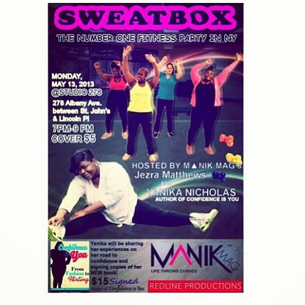 SWEATBOX…THE #1 #FITNESS #PARTY IN #NYC IS GOING DOWN IN BROOKLYN ON MONDAY, MAY 13th 7pm to 9pm WHERE: 278 ALBANY AVENUE BTWN ST. JOHN's & LINCOLN PL.   HOSTED BY JEZRA MATTHEWS @jezzyplussize AND YANIKA NICHOLAS, AUTHOR OF CONFIDENCE IS YOU @confidence_is_you ! WE'll ALSO HAVE SIR WARNER OF   @KeepMovingFitness GIVING YOU 50 MIN. OF CARDIO! COME SWEAT GLITTER WITH US!!! #MUSIC BY REDLINE PRODUCTIONS @icebergmcfly x @djbignito ONE LUCKY #HAUTIE WILL HAVE THE CHANCE TO WIN A MAKE OVER SHOOT AND NEW LOOK FROM @johntinesboutique Brooklyn's #1 #boutique for curvy and +size #hauties! COVER: $5 TO GET YOUR SIGNED COPY OF CONFIDENCE IS YOU: $15 RESERVE YOUR SPACE TODAY: sweatbox@manikmag.com    #health #healthycurves #teamfit #teamcurvy #loveyourself #healthy #hashtageverything #hashtagisastupidword