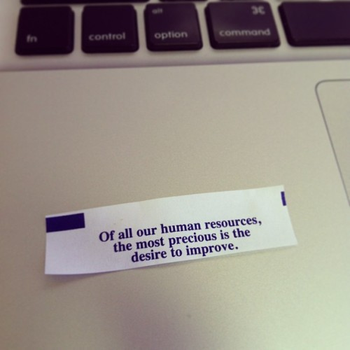 BEST #FORTUNECOOKIE MESSAGE EVER. Totally speaks to me. #improveyourself