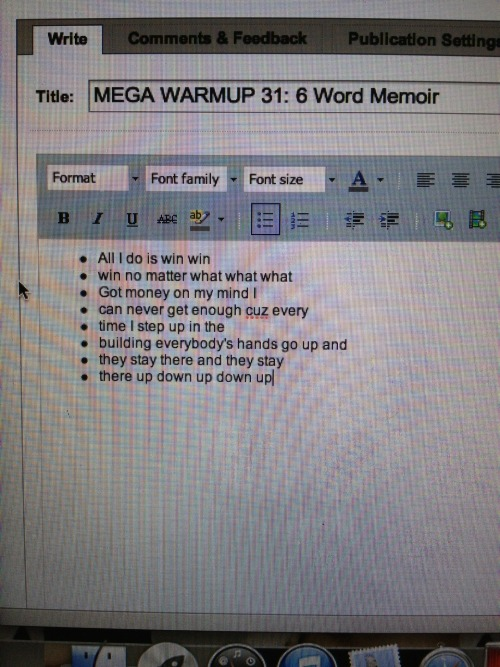 We had to do 6 word memoirs for English and he said that we could do more than 1…