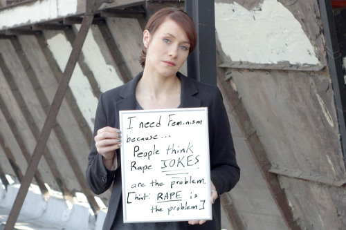 I need feminism because…people think rape JOKES are the problem. [hint: RAPE is the problem]