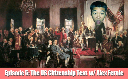 EPISODE 5: The US Citizenship Test with Alex Fernie CLICK THE PICTURE TO LISTEN TO THE PODCAST CLICK HERE TO LISTEN IN iTUNES Fresh off President Obama's 2nd Inauguration, Josh Simpson and Funny or Die writer Alex Fernie show Tim Chang how the American Government works. What does Tim Chang know about the American Civics? How much of that did he learn from playing Assassin's Creed III? What exactly was the Emancipation Proclamation? Listen and find out, ya dummy.  Email ideas, comments and criticisms to TimChangEDU@gmail.com. If you like the show, please tell your friends and give us a nice rating and/or review in iTunes!