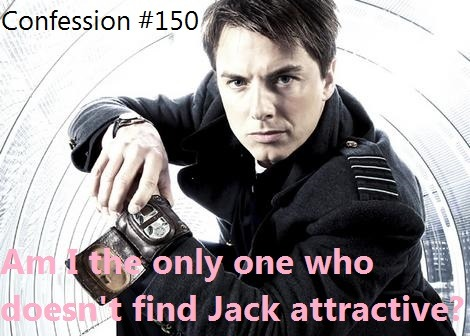 Doctor Who Confessions  I'm starting to feel I'm the only person in Whodom who doesn't find John Barrowman attractive. He's an okay actor and I enjoy Jack. But I don't find him all that good looking.  Got a Doctor Who Confession? Submit to my ask.