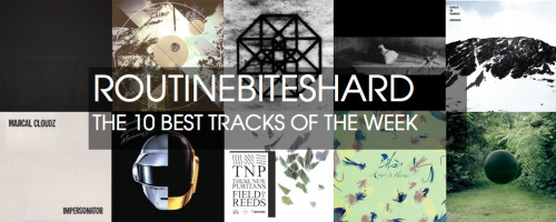 ROUTINEBITESHARD ♥ Favorite tracks of the week DAFT PUNK (Feat. PANDA BEAR) Doin' it rightTHESE NEW PURITANS Fragment twoGIRLS IN HAWAII MissesWHIRR SwoonBIBIO A tout a l'heureoOoOO Stay here ft MLMAJICAL CLOUDZ Bugs don't buzzJAMES HOLDEN RenataTHE APPLESEED CAST Cathedral RingsBRAIDS Amends Stream below:
